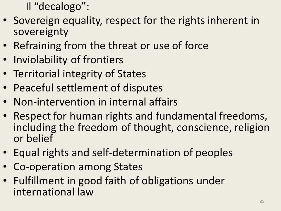 "Il ""decalogo"": Sovereign equality, respect for the rights inherent in sovereignty Refraining from the threat or use of force Inviolability of frontier"