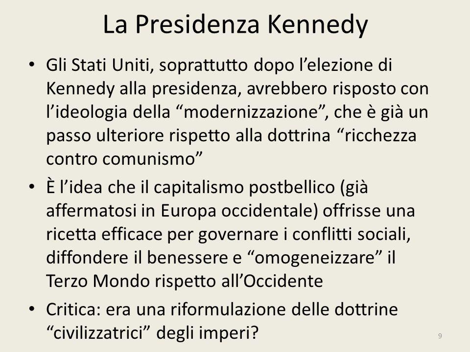 """La Presidenza Kennedy 9 Gli Stati Uniti, soprattutto dopo l'elezione di Kennedy alla presidenza, avrebbero risposto con l'ideologia della """"modernizzaz"""