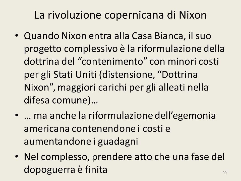 """La rivoluzione copernicana di Nixon Quando Nixon entra alla Casa Bianca, il suo progetto complessivo è la riformulazione della dottrina del """"contenime"""