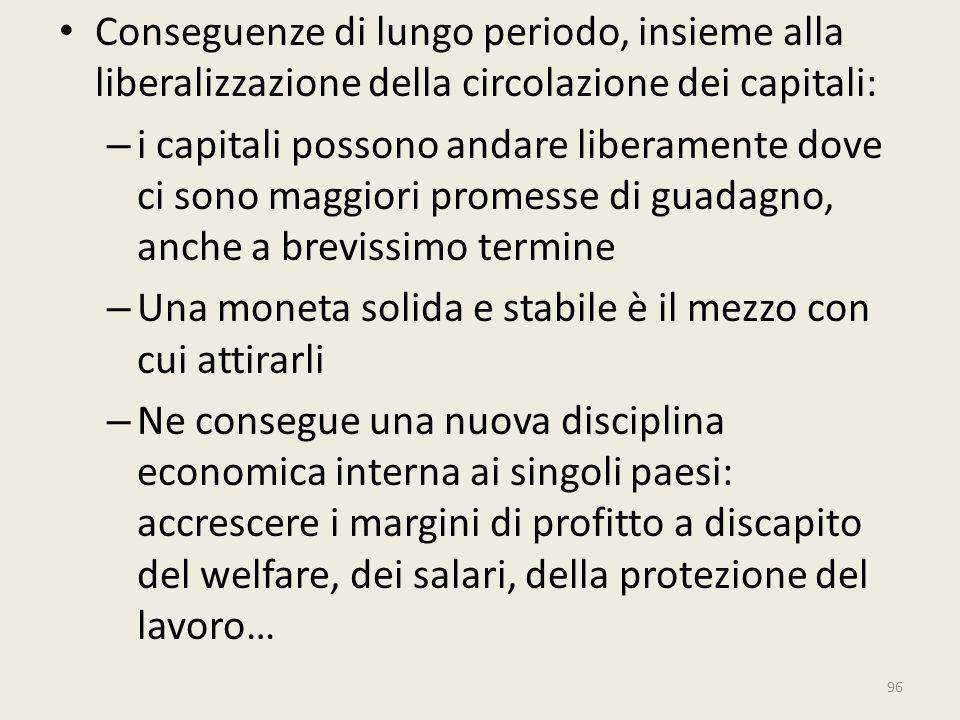 Conseguenze di lungo periodo, insieme alla liberalizzazione della circolazione dei capitali: – i capitali possono andare liberamente dove ci sono magg