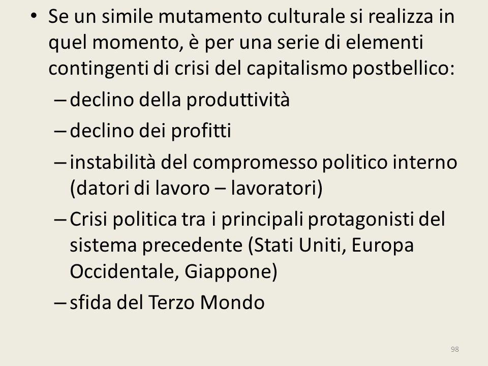 Se un simile mutamento culturale si realizza in quel momento, è per una serie di elementi contingenti di crisi del capitalismo postbellico: – declino