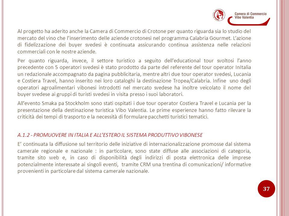 Al progetto ha aderito anche la Camera di Commercio di Crotone per quanto riguarda sia lo studio del mercato del vino che l'inserimento delle aziende