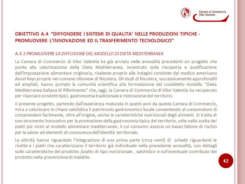 A.4.1 PROMUOVERE LA DIFFUSIONE DEL MODELLO DI DIETA MEDITERRANEA La Camera di Commercio di Vibo Valentia ha già avviato nelle annualità precedenti un