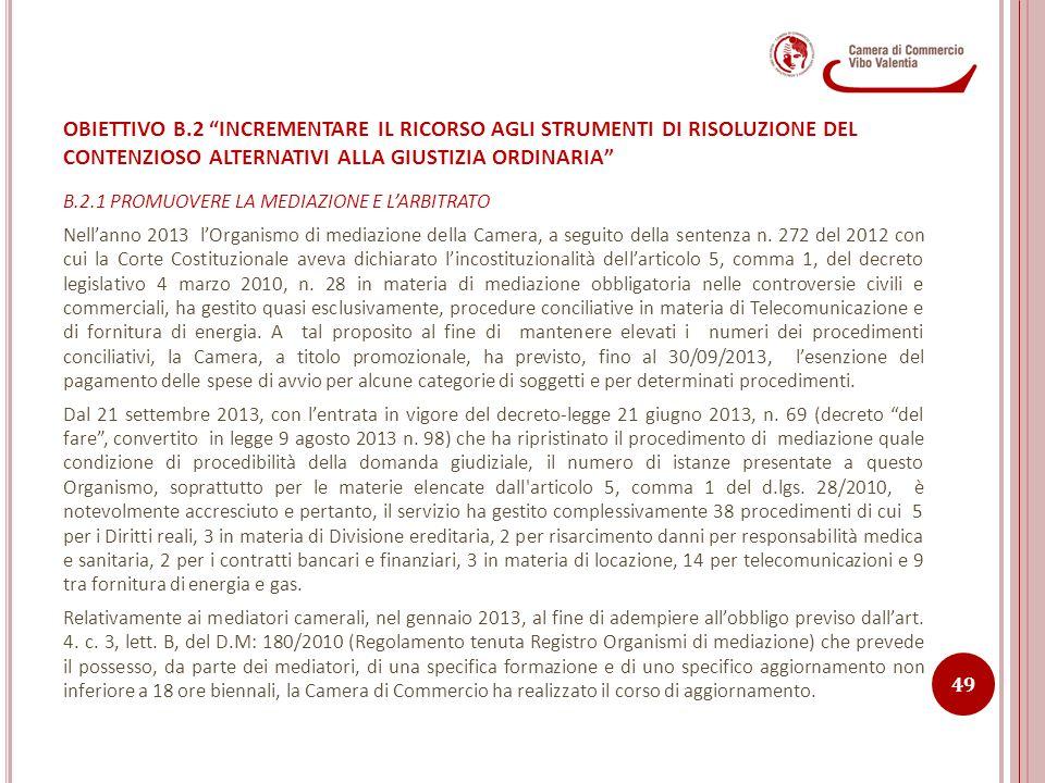 B.2.1 PROMUOVERE LA MEDIAZIONE E L'ARBITRATO Nell'anno 2013 l'Organismo di mediazione della Camera, a seguito della sentenza n. 272 del 2012 con cui l