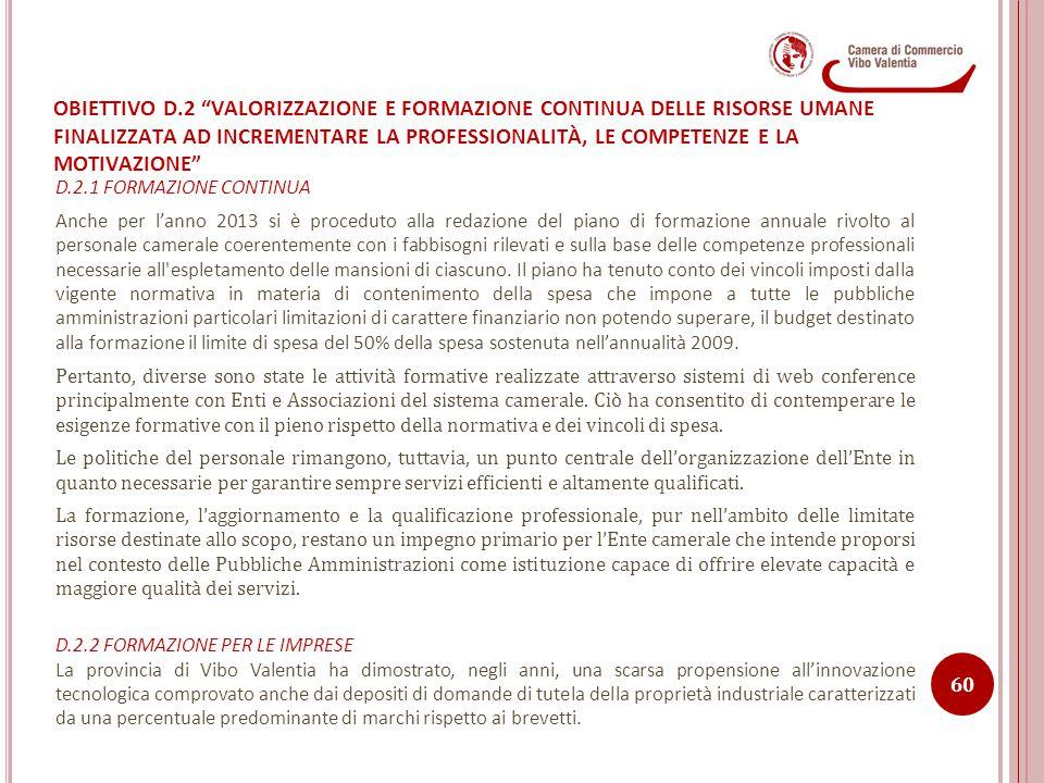 D.2.1 FORMAZIONE CONTINUA Anche per l'anno 2013 si è proceduto alla redazione del piano di formazione annuale rivolto al personale camerale coerenteme