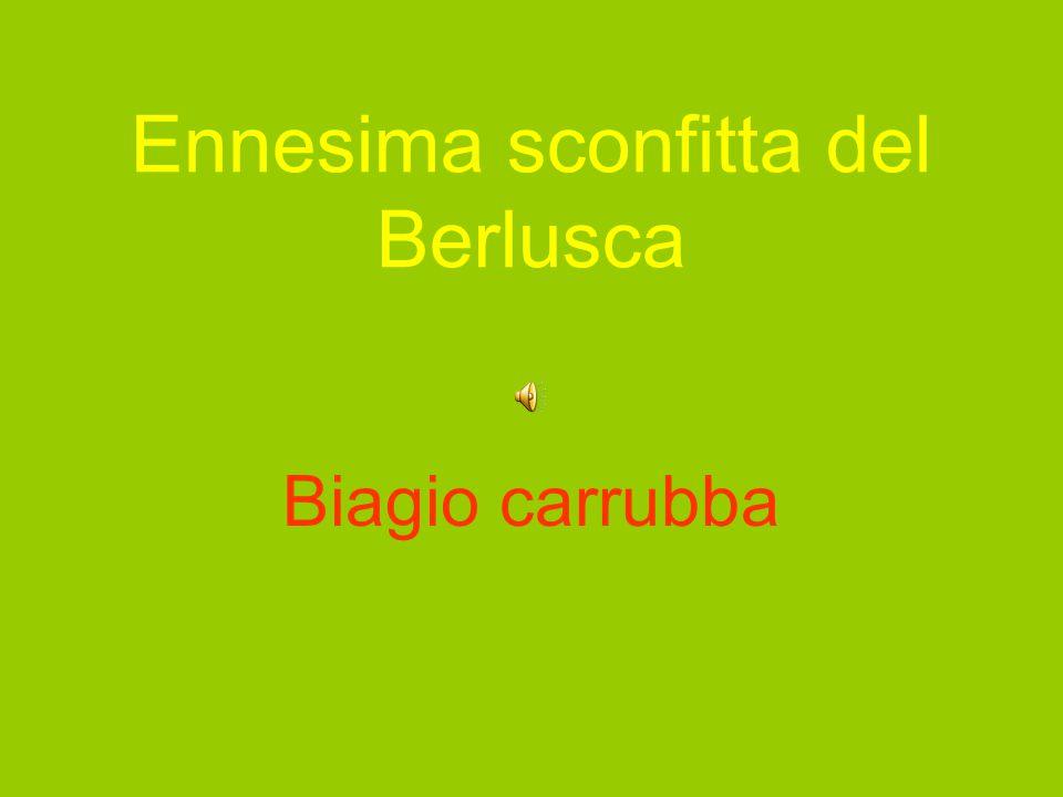 Ennesima sconfitta del Berlusca Biagio carrubba