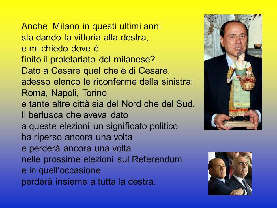 Anche Milano in questi ultimi anni sta dando la vittoria alla destra, e mi chiedo dove è finito il proletariato del milanese?.