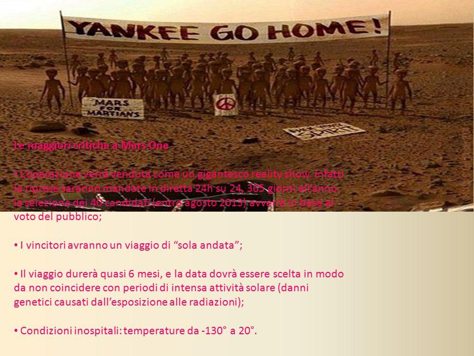 Le maggiori critiche a Mars One L'operazione verrà venduta come un gigantesco reality show. Infatti le riprese saranno mandate in diretta 24h su 24, 3