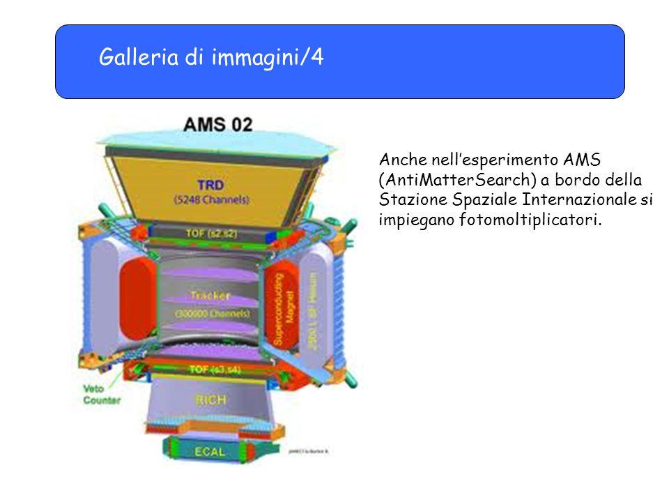 Galleria di immagini/4 Anche nell'esperimento AMS (AntiMatterSearch) a bordo della Stazione Spaziale Internazionale si impiegano fotomoltiplicatori.