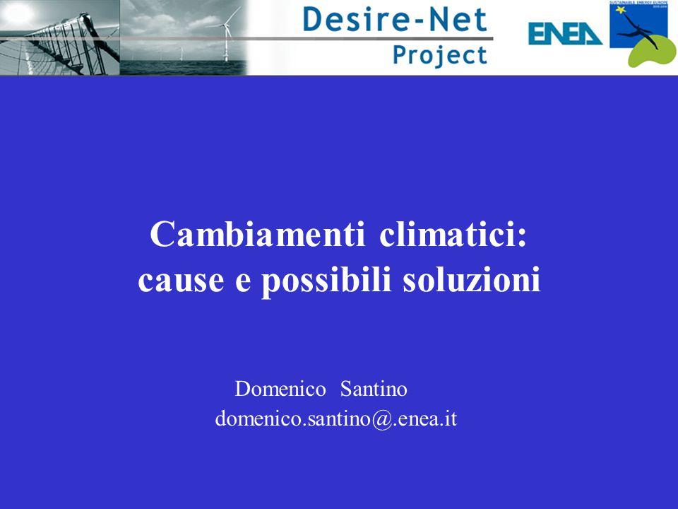 Cambiamenti climatici: cause e possibili soluzioni Domenico Santino domenico.santino@.enea.it