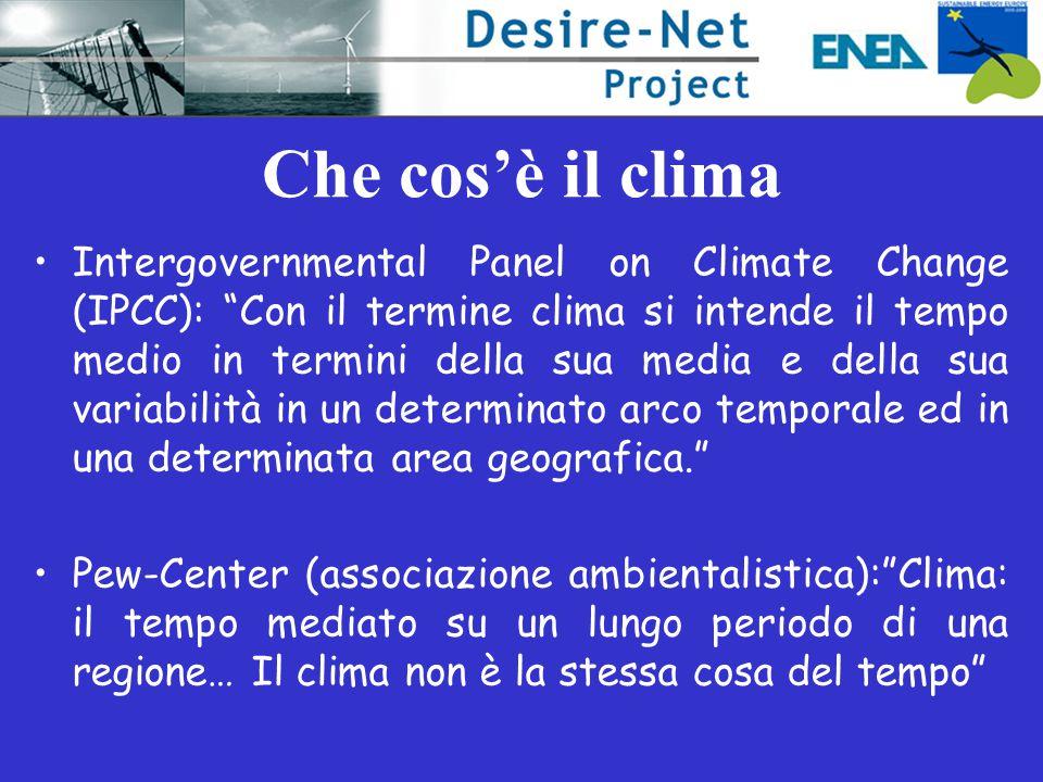 """Che cos'è il clima Intergovernmental Panel on Climate Change (IPCC): """"Con il termine clima si intende il tempo medio in termini della sua media e dell"""