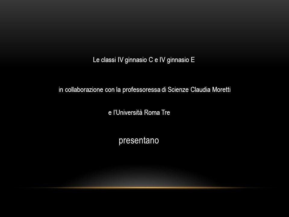Le classi IV ginnasio C e IV ginnasio E in collaborazione con la professoressa di Scienze Claudia Moretti presentano e l'Università Roma Tre