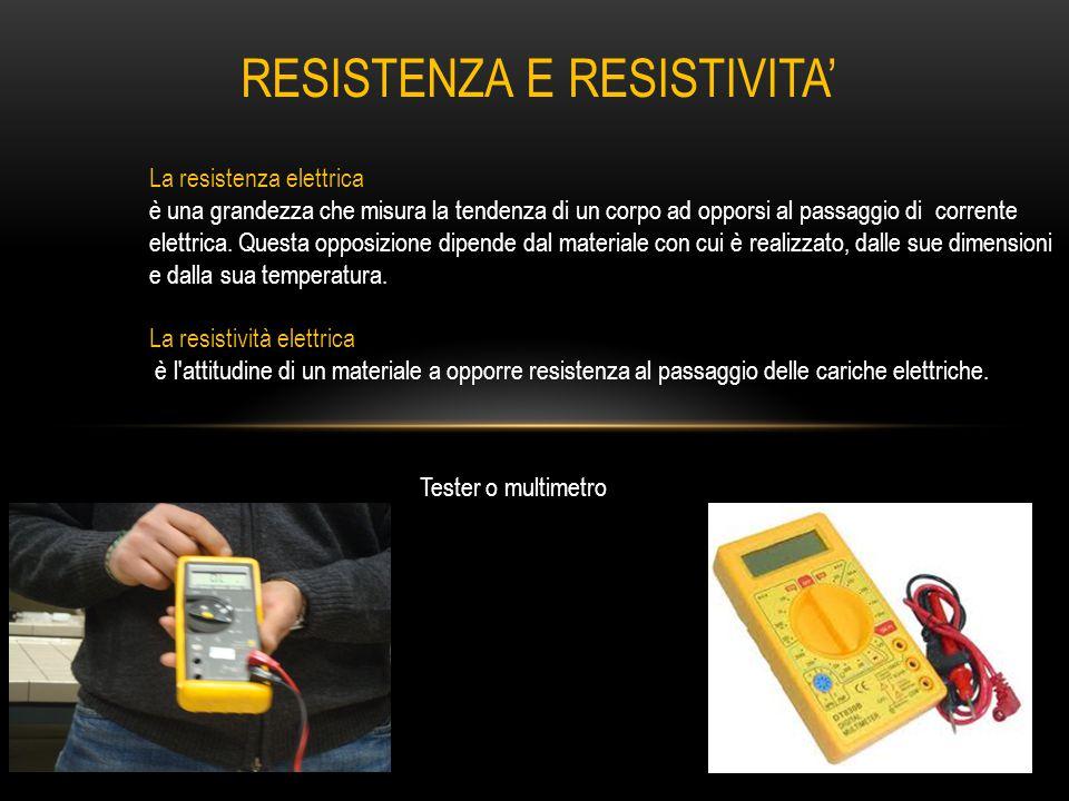 La resistenza elettrica è una grandezza che misura la tendenza di un corpo ad opporsi al passaggio di corrente elettrica.
