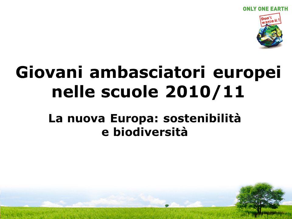 Giovani ambasciatori europei nelle scuole 2010/11 La nuova Europa: sostenibilità e biodiversità
