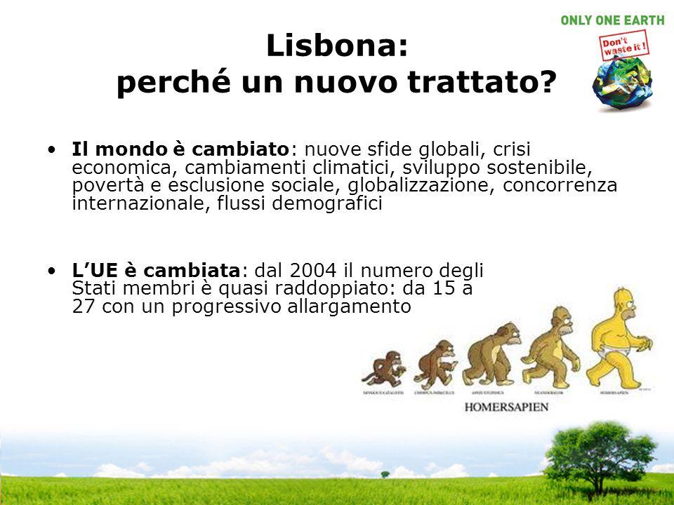 Lisbona: perché un nuovo trattato? Il mondo è cambiato: nuove sfide globali, crisi economica, cambiamenti climatici, sviluppo sostenibile, povertà e e