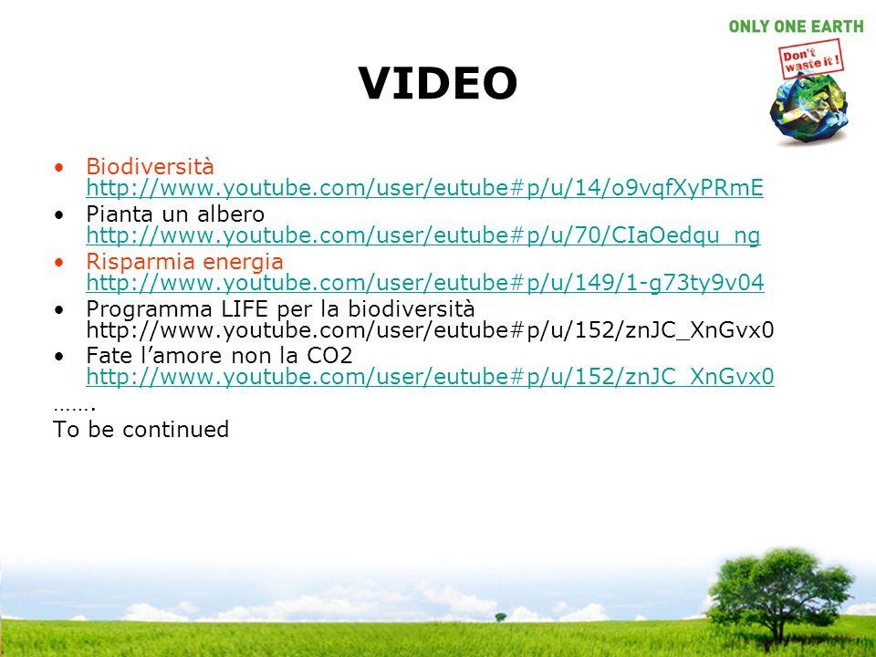 VIDEO Biodiversità http://www.youtube.com/user/eutube#p/u/14/o9vqfXyPRmE http://www.youtube.com/user/eutube#p/u/14/o9vqfXyPRmE Pianta un albero http:/