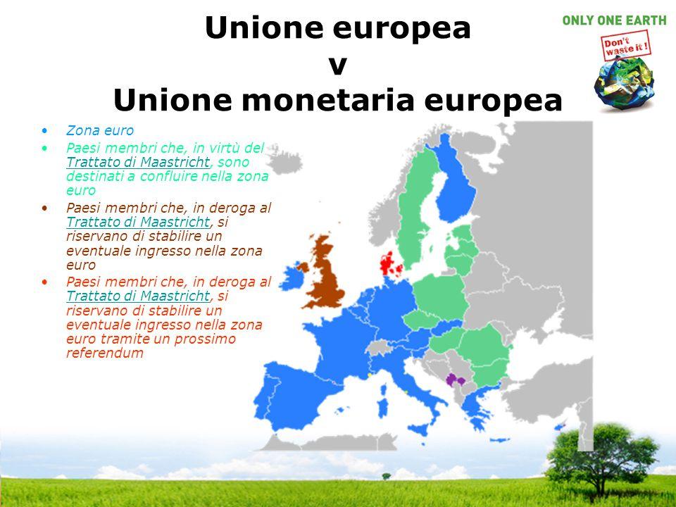 Unione europea v Unione monetaria europea Zona euro Paesi membri che, in virtù del Trattato di Maastricht, sono destinati a confluire nella zona euro