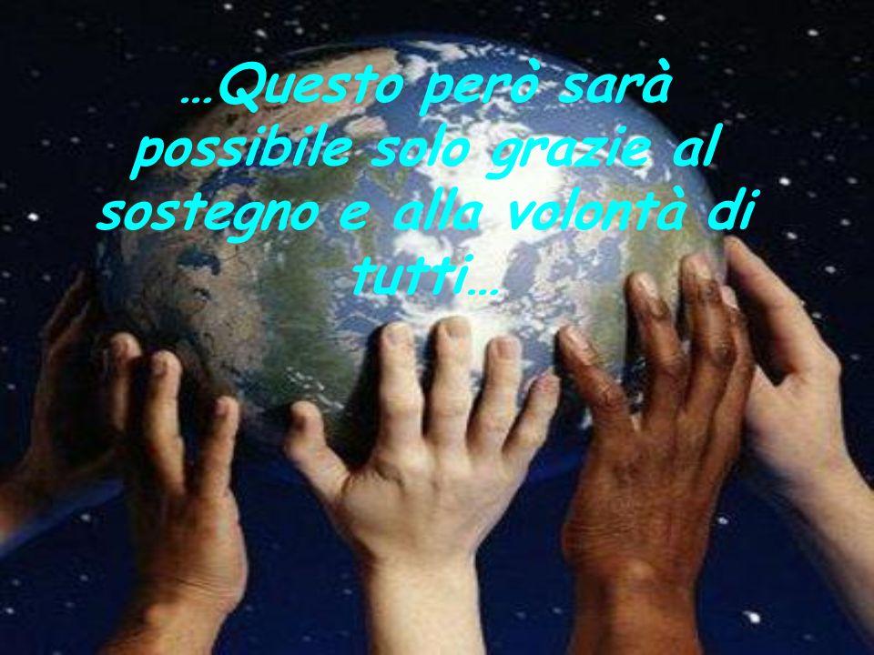 …Questo però sarà possibile solo grazie al sostegno e alla volontà di tutti…