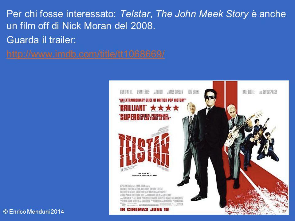 Per chi fosse interessato: Telstar, The John Meek Story è anche un film off di Nick Moran del 2008. Guarda il trailer: http://www.imdb.com/title/tt106