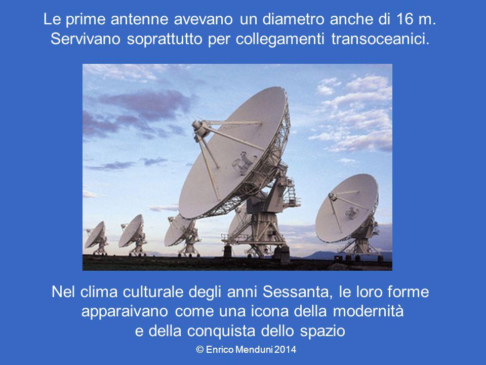 Le prime antenne avevano un diametro anche di 16 m. Servivano soprattutto per collegamenti transoceanici. Nel clima culturale degli anni Sessanta, le