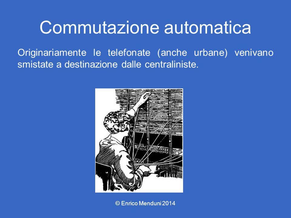 Commutazione automatica Originariamente le telefonate (anche urbane) venivano smistate a destinazione dalle centraliniste. © Enrico Menduni 2014