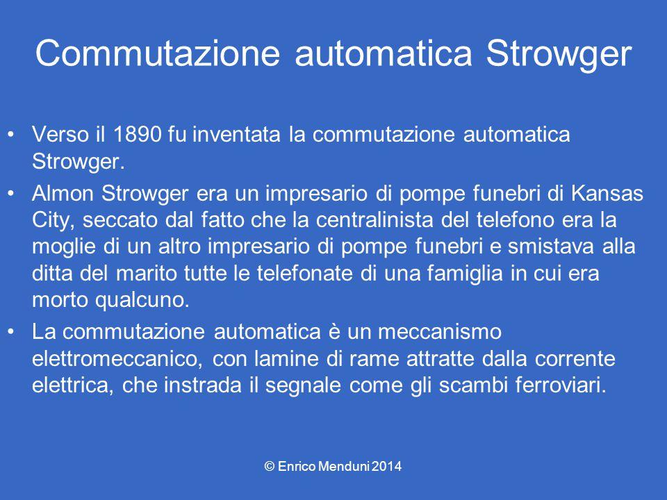 Commutazione automatica Strowger Verso il 1890 fu inventata la commutazione automatica Strowger. Almon Strowger era un impresario di pompe funebri di