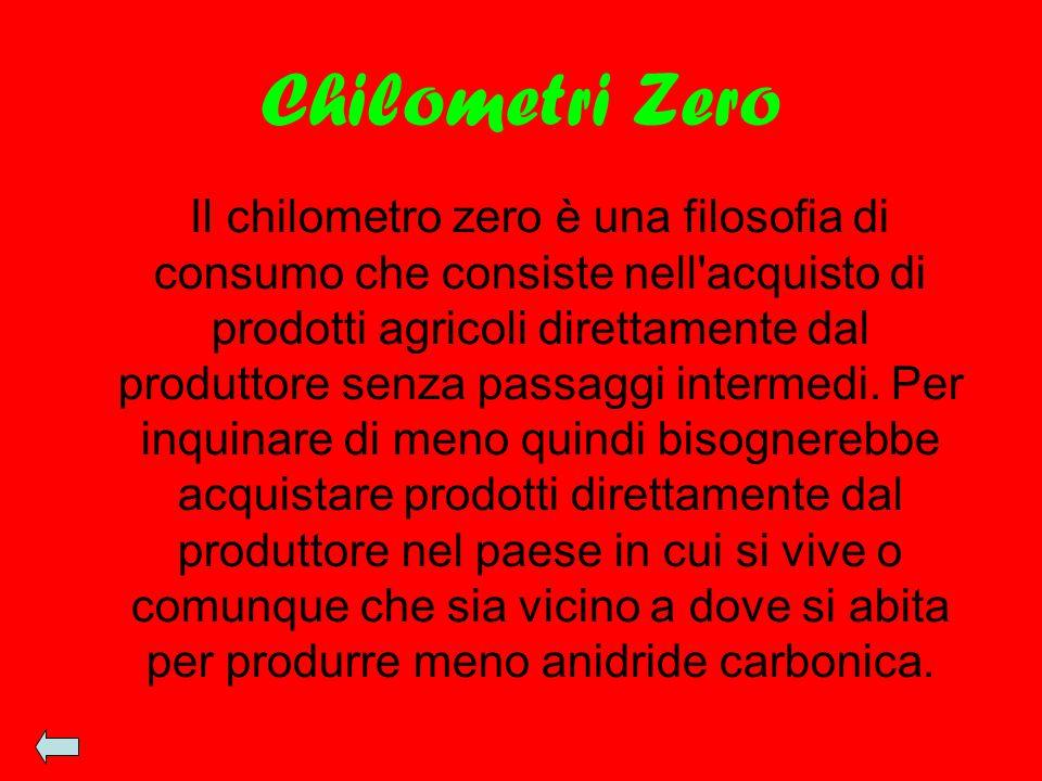 Chilometri Zero Il chilometro zero è una filosofia di consumo che consiste nell'acquisto di prodotti agricoli direttamente dal produttore senza passag