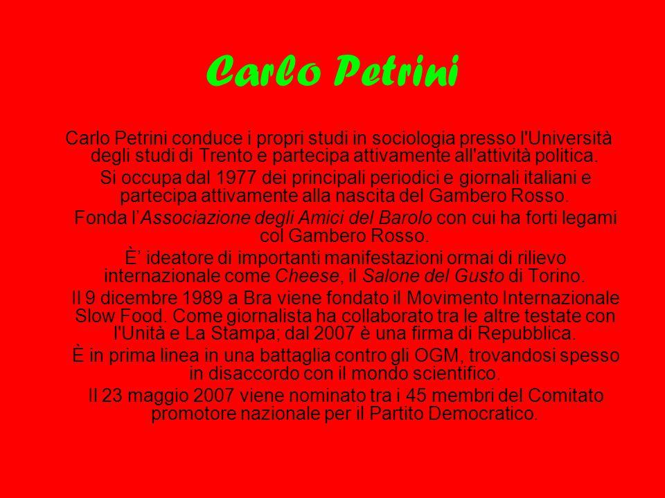 Carlo Petrini Carlo Petrini conduce i propri studi in sociologia presso l'Università degli studi di Trento e partecipa attivamente all'attività politi