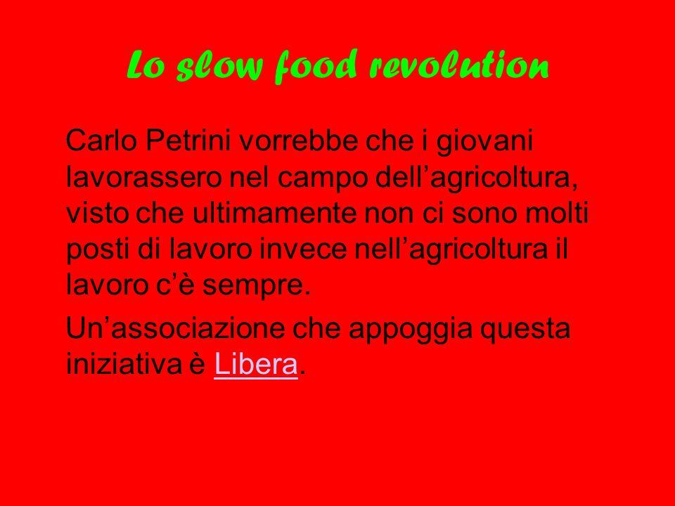 Lo slow food revolution Carlo Petrini vorrebbe che i giovani lavorassero nel campo dell'agricoltura, visto che ultimamente non ci sono molti posti di