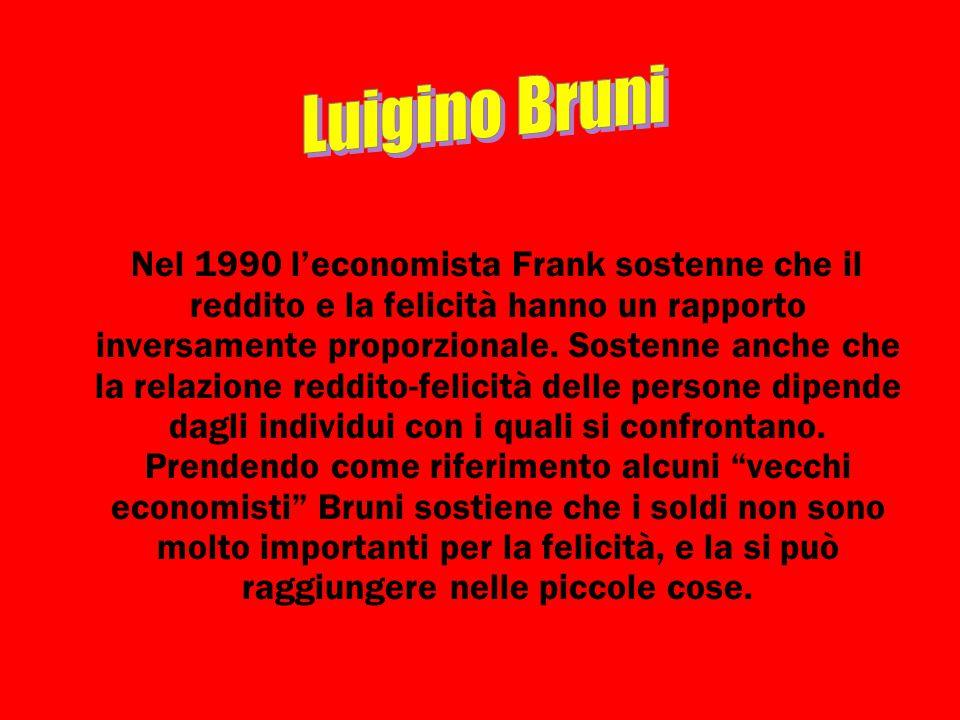 Nel 1990 l'economista Frank sostenne che il reddito e la felicità hanno un rapporto inversamente proporzionale. Sostenne anche che la relazione reddit