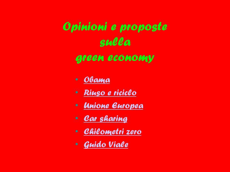 Opinioni e proposte sulla green economy Obama Riuso e riciclo Unione Europea Car sharing Chilometri zero Guido Viale