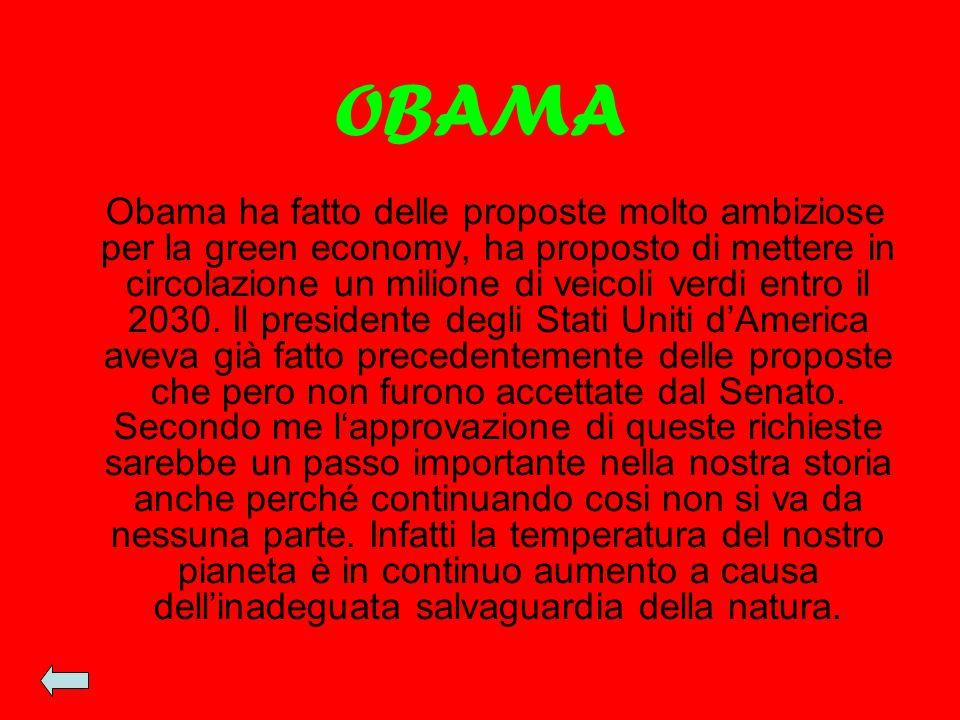OBAMA Obama ha fatto delle proposte molto ambiziose per la green economy, ha proposto di mettere in circolazione un milione di veicoli verdi entro il