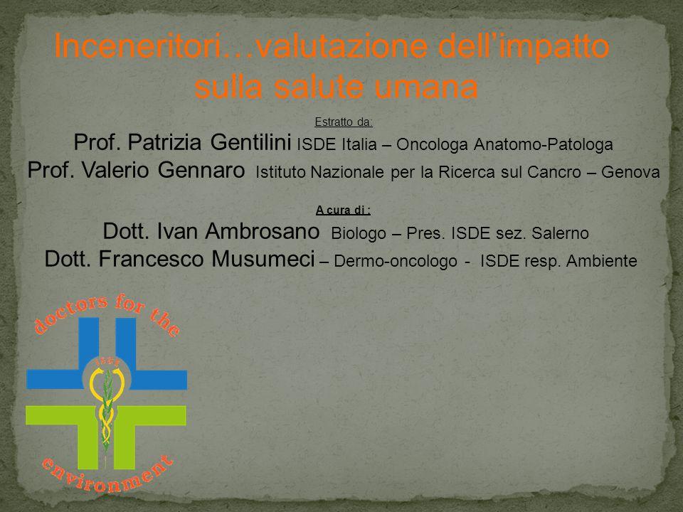 Inceneritori…valutazione dell'impatto sulla salute umana Estratto da: Prof. Patrizia Gentilini ISDE Italia – Oncologa Anatomo-Patologa Prof. Valerio G