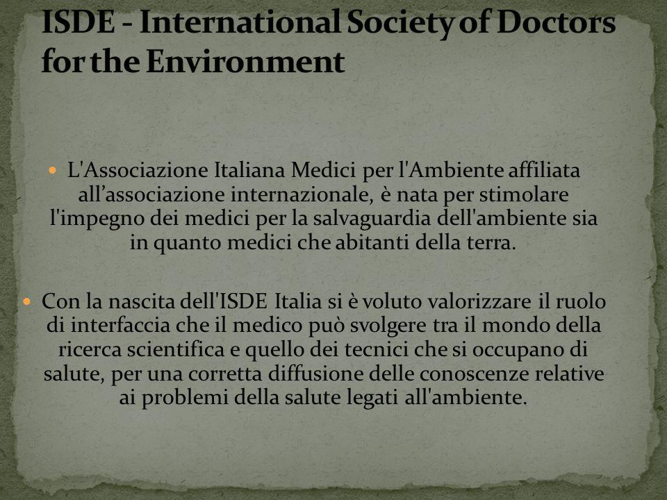 L'Associazione Italiana Medici per l'Ambiente affiliata all'associazione internazionale, è nata per stimolare l'impegno dei medici per la salvaguardia