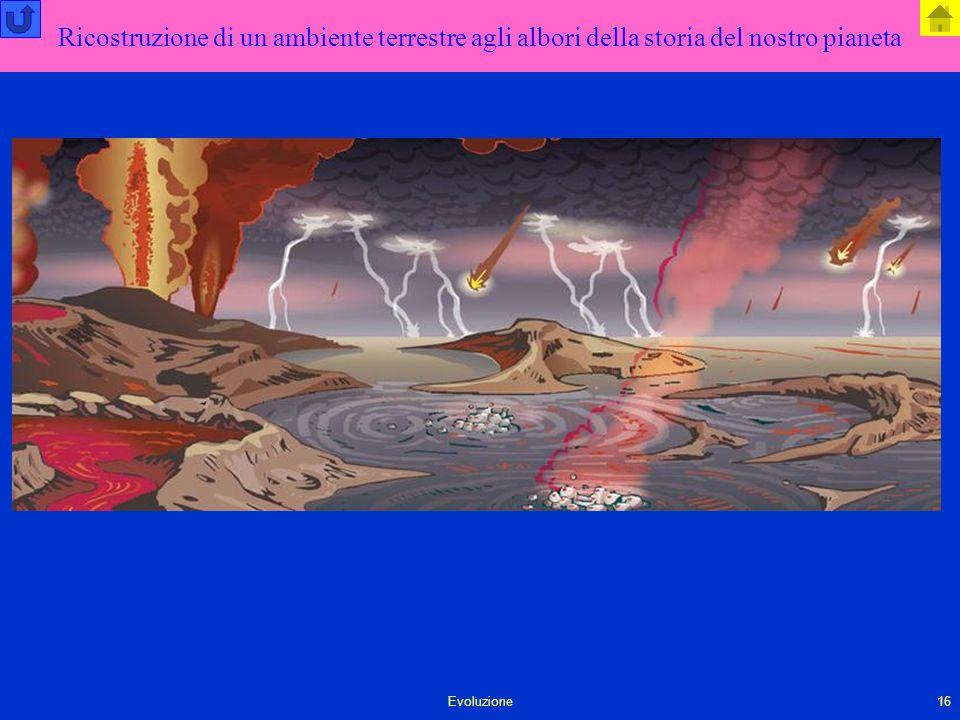 Evoluzione16 Ricostruzione di un ambiente terrestre agli albori della storia del nostro pianeta