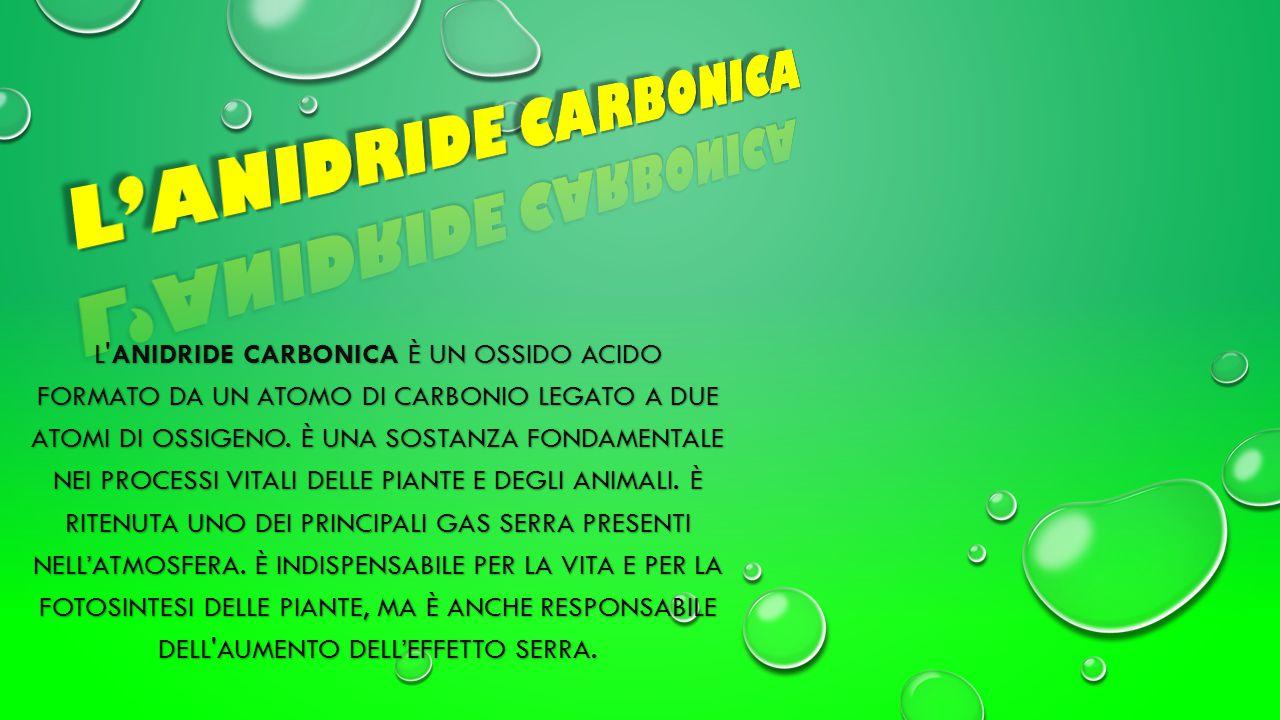 L ANIDRIDE CARBONICA È UN OSSIDO ACIDO FORMATO DA UN ATOMO DI CARBONIO LEGATO A DUE ATOMI DI OSSIGENO.