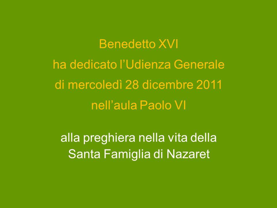 Benedetto XVI ha dedicato l'Udienza Generale di mercoledì 28 dicembre 2011 nell'aula Paolo VI alla preghiera nella vita della Santa Famiglia di Nazaret