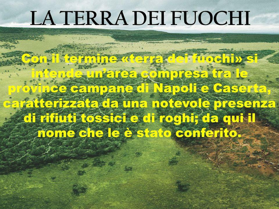 Con il termine «terra dei fuochi» si intende un'area compresa tra le province campane di Napoli e Caserta, caratterizzata da una notevole presenza di