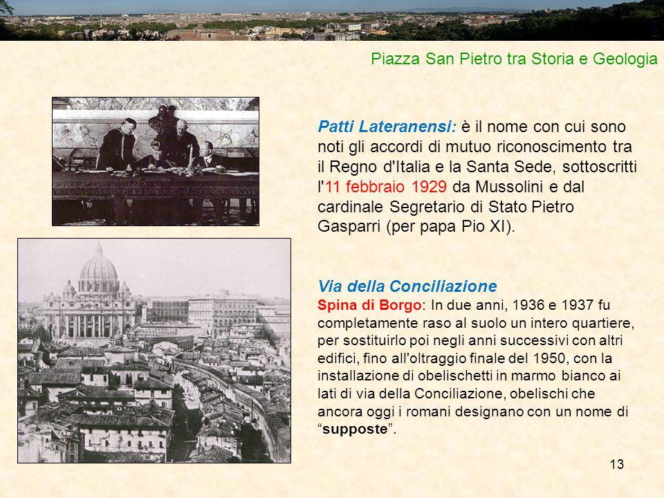 13 Piazza San Pietro tra Storia e Geologia Patti Lateranensi: è il nome con cui sono noti gli accordi di mutuo riconoscimento tra il Regno d'Italia e