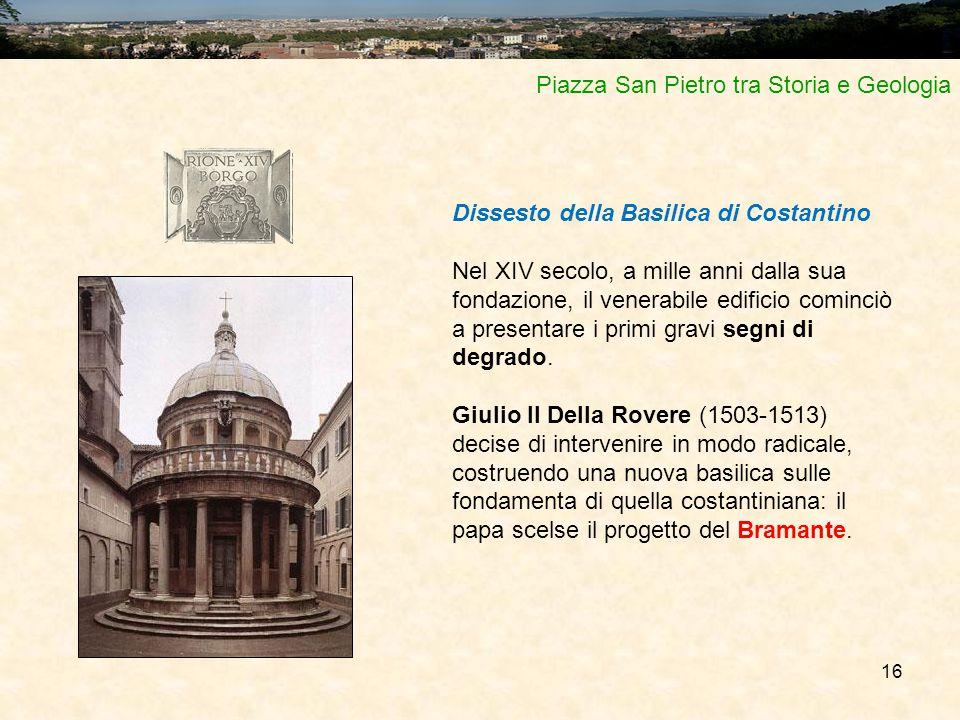 16 Piazza San Pietro tra Storia e Geologia Dissesto della Basilica di Costantino Nel XIV secolo, a mille anni dalla sua fondazione, il venerabile edif
