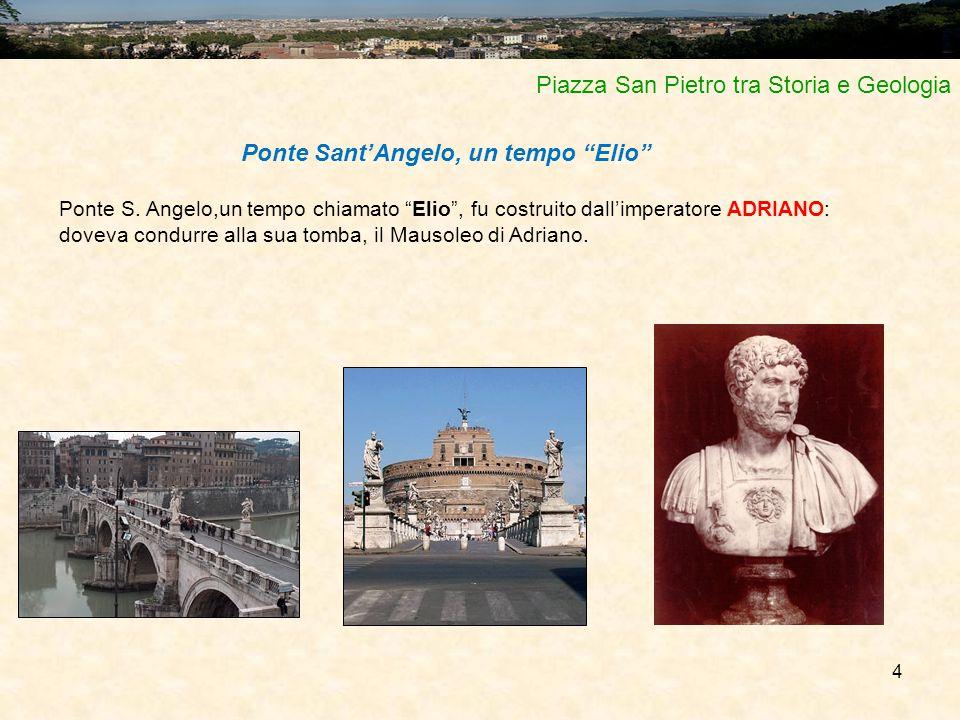 """4 Piazza San Pietro tra Storia e Geologia Ponte Sant'Angelo, un tempo """"Elio"""" Ponte S. Angelo,un tempo chiamato """"Elio"""", fu costruito dall'imperatore AD"""