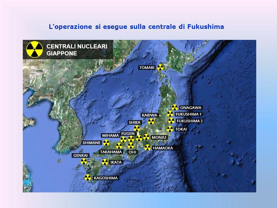 L'operazione si esegue sulla centrale di Fukushima
