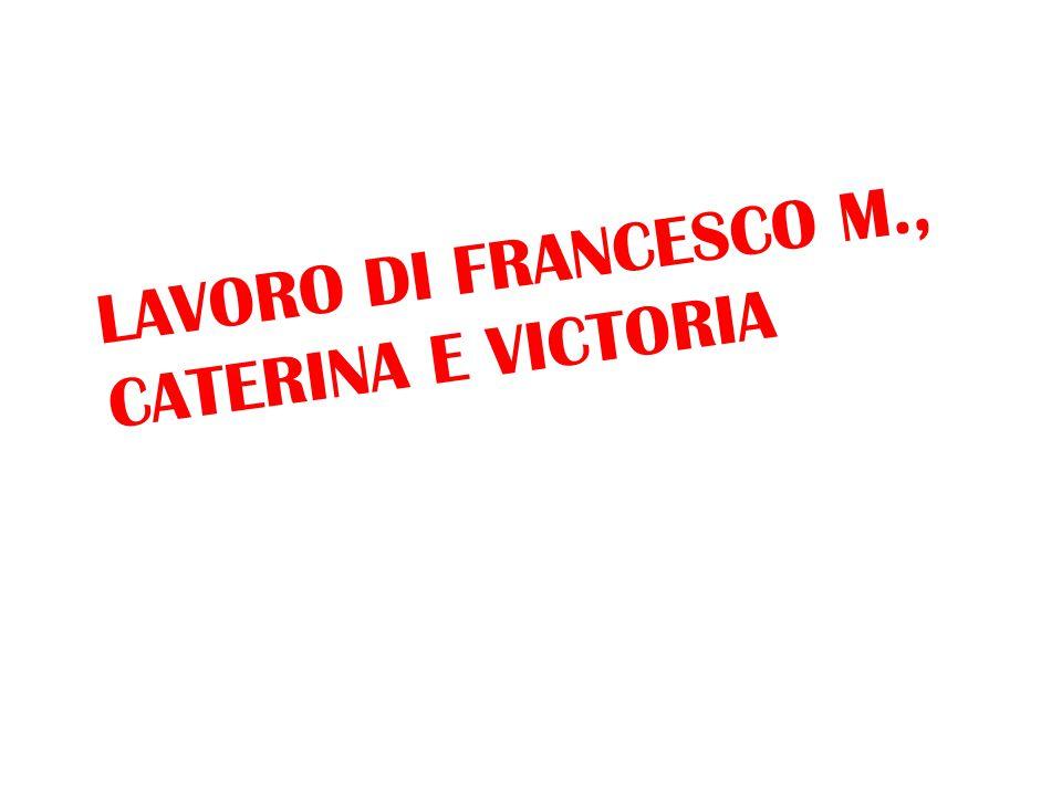 LAVORO DI FRANCESCO M., CATERINA E VICTORIA