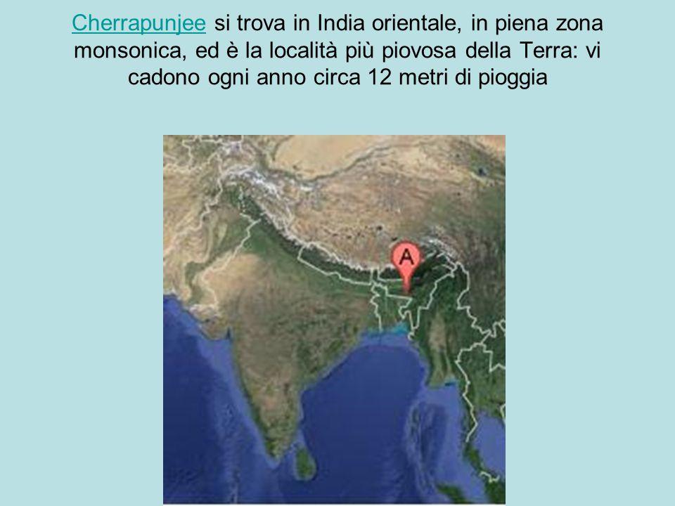 CherrapunjeeCherrapunjee si trova in India orientale, in piena zona monsonica, ed è la località più piovosa della Terra: vi cadono ogni anno circa 12 metri di pioggia