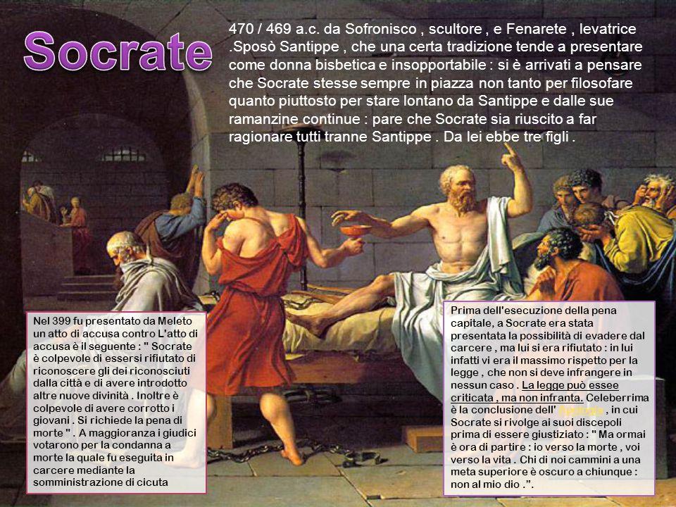 470 / 469 a.c. da Sofronisco, scultore, e Fenarete, levatrice.Sposò Santippe, che una certa tradizione tende a presentare come donna bisbetica e insop