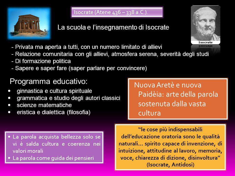 La scuola e l'insegnamento di Isocrate - Privata ma aperta a tutti, con un numero limitato di allievi - Relazione comunitaria con gli allievi, atmosfe
