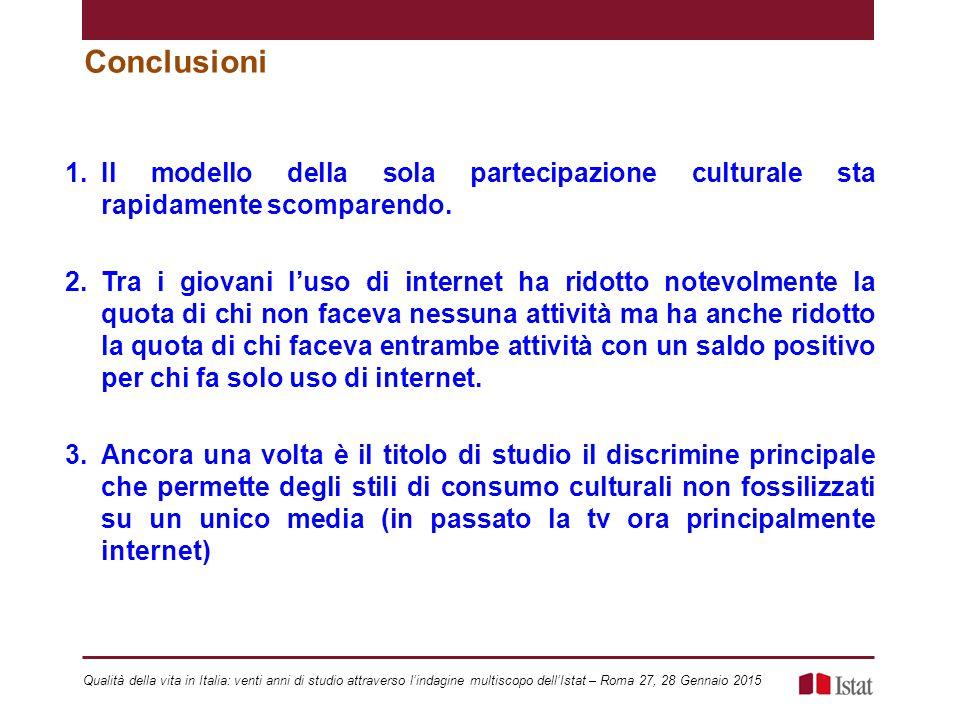 Conclusioni 1.Il modello della sola partecipazione culturale sta rapidamente scomparendo. 2.Tra i giovani l'uso di internet ha ridotto notevolmente la