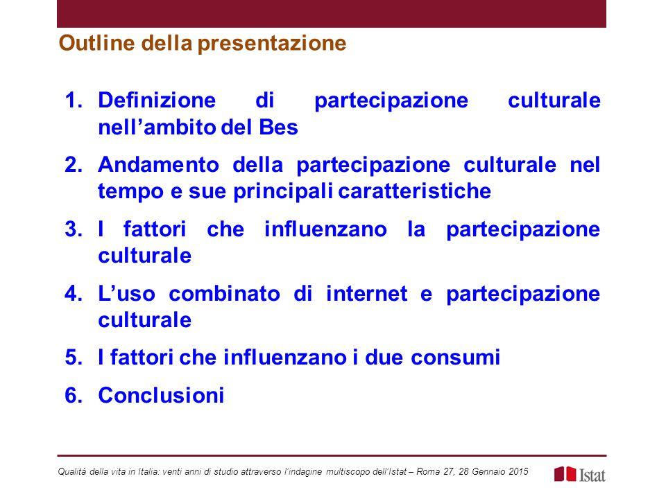 Outline della presentazione 1.Definizione di partecipazione culturale nell'ambito del Bes 2.Andamento della partecipazione culturale nel tempo e sue p