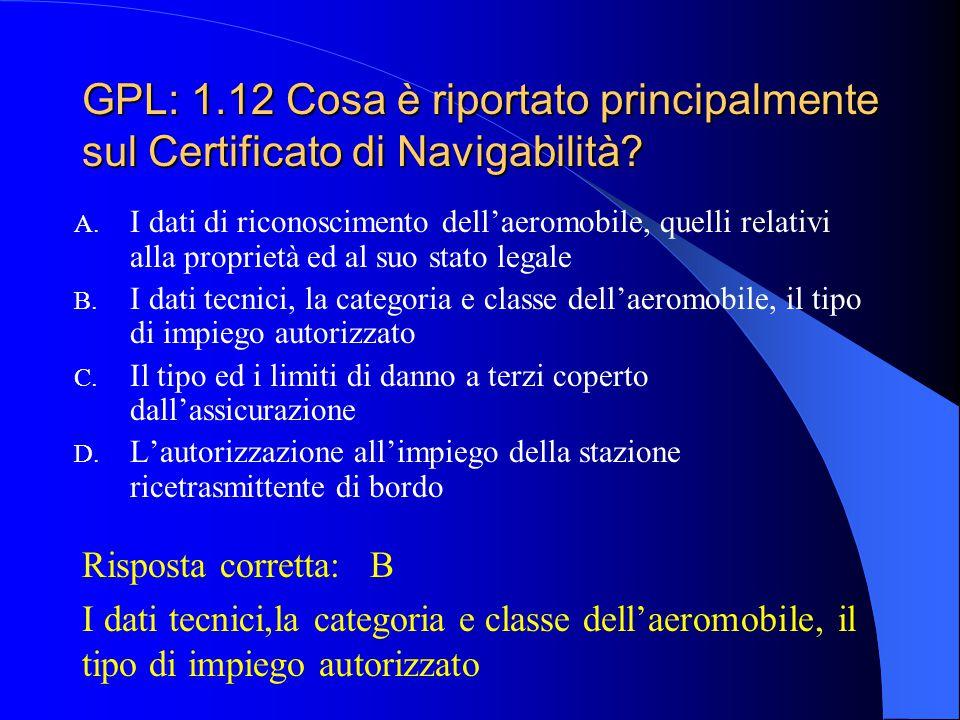 GPL: 1.11 E' consentito svolgere attività volativa su motoaliante al titolare della licenza di volo su aliante? A. Solo se in possesso della relativa