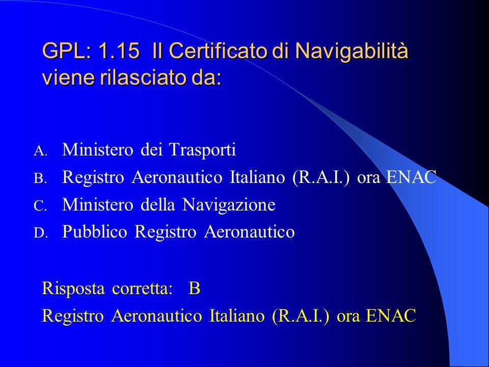 GPL: 1.14 Su quale documento sono indicati i limiti di impiego di un aeromobile? A. Certificato di navigabilità B. Certificato di immatricolazione C.